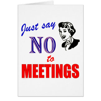 Say No to Meetings Office Humor Lady Greeting Card