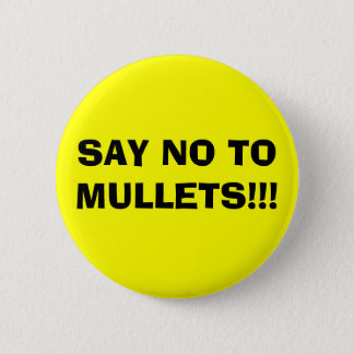 SAY NO TO MULLETS!!! 2 INCH ROUND BUTTON