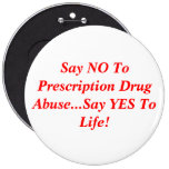 Say NO To Prescription Drug Abuse...Say YES To ... 6 Inch Round Button