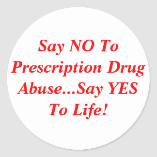 Say NO To Prescription Drug Abuse...Say YES To ... Classic Round Sticker