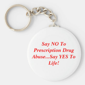 Say NO To Prescription Drug Abuse...Say YES To ... Keychain