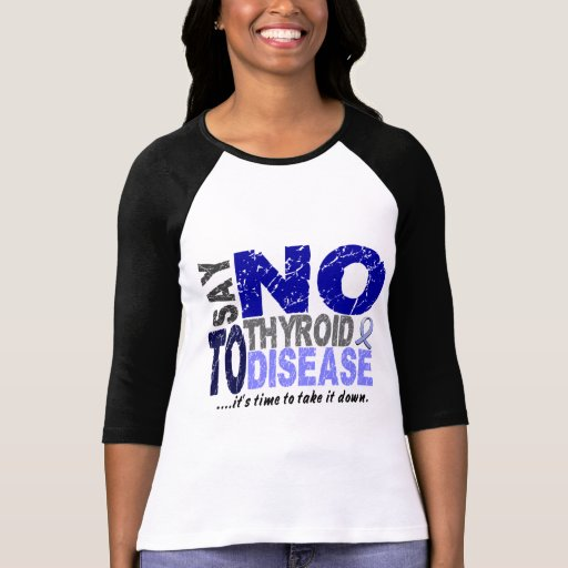Say NO To Thyroid Disease 1 T Shirt
