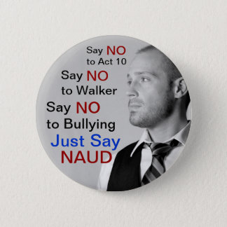 Say NO to Walker - Just Say NAUD! 2 Inch Round Button