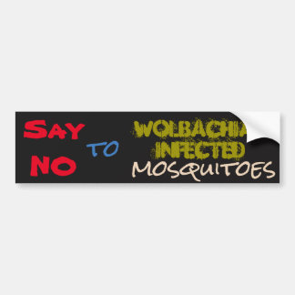 Say NO to Wolbachia by RoseWrites Bumper Sticker