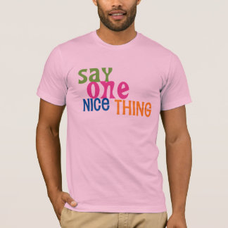 """Say One Nice Thing / Be Kind to Me"" T-Shirt"