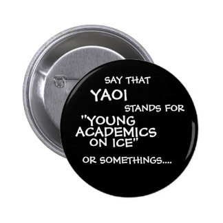 "SAY THAT, YAOI, CONDITIONS FOR, ON ICE"", ""YOUNG, A 2 INCH ROUND BUTTON"