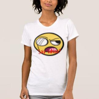Say wha? t-shirts