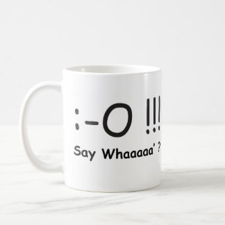 Say Whaaa'? Stunned Shock Speechless Coffee Mug