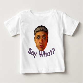 Say What Baby T-Shirt