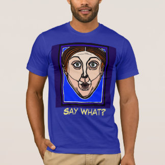 Say What? t-shirt by FacePrints