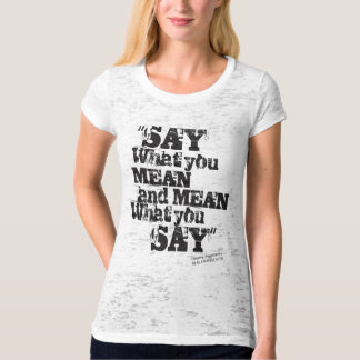 Say What You Mean and mean What You Say T-Shirt