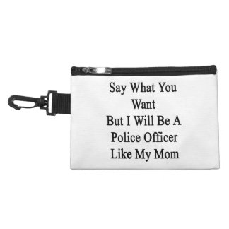 Say What You Want But I Will Be A Police Officer L Accessories Bag