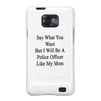Say What You Want But I Will Be A Police Officer L Galaxy S2 Cover