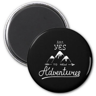 Say Yes To New Adventures 2 Inch Round Magnet