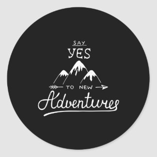 Say Yes To New Adventures Round Sticker