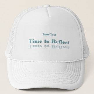 Saying Time To Reflect Trucker Hat