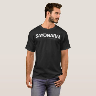 Sayonara (Means Goodbye in Japanese) T-Shirt
