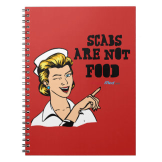 Scabs are Not Food Notebook