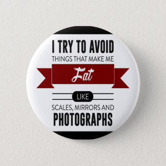 Scales Mirrors Photographs Make Me Fat 2 Inch Round Button