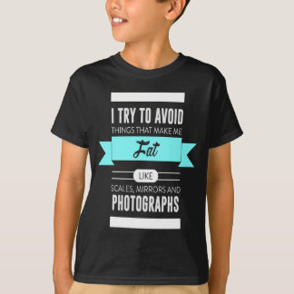Scales Mirrors Photographs Make Me Fat T-Shirt