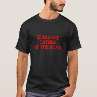 SCARS ARE TATOOSFOR THE BRAVE T-Shirt