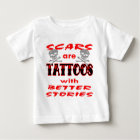 Scars Are Tattoos With Better Stories Baby T-Shirt