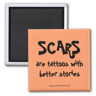 Scars are tattoos with better stories magnet