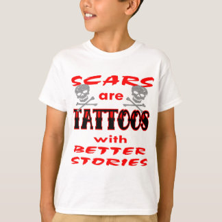 Scars Are Tattoos With Better Stories Tshirt