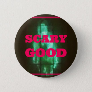 SCARY GOOD... 2 INCH ROUND BUTTON