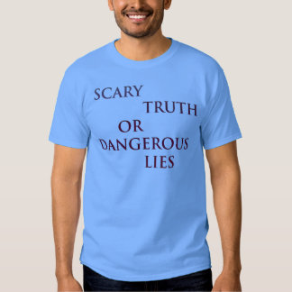 Scary truth or dangerous lies tshirt