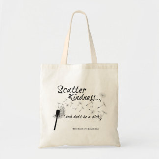 Scatter Kindness and don't be a dick tote
