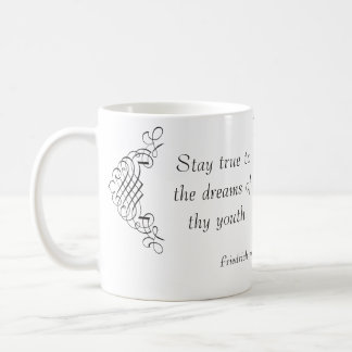 Schiller: Stay true to the dreams of thy youth Coffee Mug