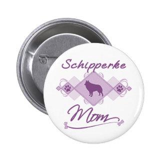 Schipperke Mom Buttons