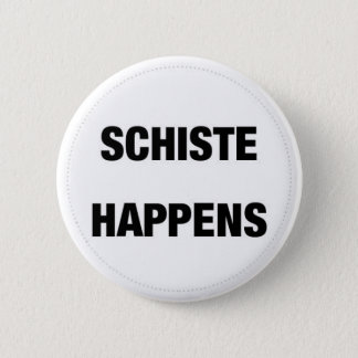 Schiste Happens 2 Inch Round Button