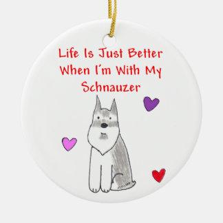 Schnauzer Life Is Just Better Ornament