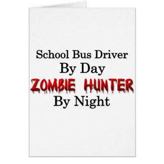 School Bus Driver/Zombie Hunter Greeting Cards