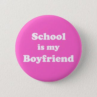 School Is My Boyfriend Button