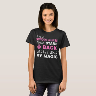 School Nurse Please Stand Back While Work Magic T-Shirt