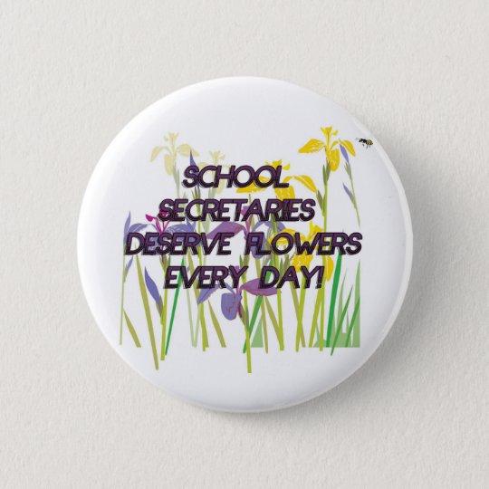 SCHOOL SECRETARIES DESERVE FLOWERS 2 INCH ROUND BUTTON