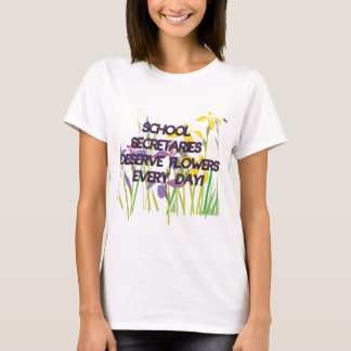 SCHOOL SECRETARIES DESERVE FLOWERS T-Shirt