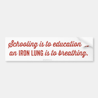Schooling Is To Education Bumper Sticker