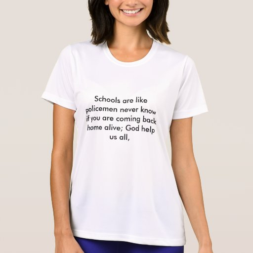 Schools are like policemen never know if you ar... shirt