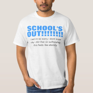 schools out (i lied) shirts