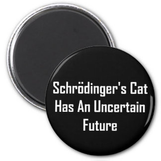 Schrodinger's Cat Has An Uncertain Future 2 Inch Round Magnet
