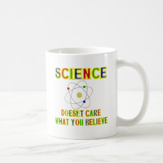 SCIENCE! Does Not Care What You Believe Coffee Mug