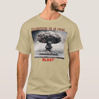 SCIENCE IS A REAL BLAST T-Shirt