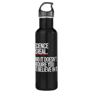 SCIENCE IS REAL AND IT DOESN'T REQUIRE YOU TO BELI 710 ML WATER BOTTLE