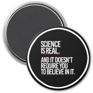 SCIENCE IS REAL AND IT DOESN'T REQUIRE YOU TO BELI MAGNET