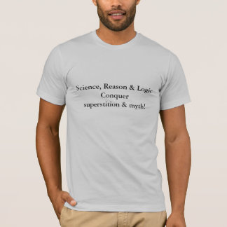Science Reason Logic Conquer superstition  Myth™ T-Shirt