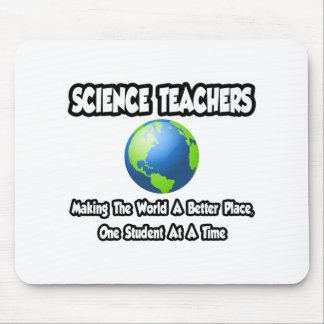 Science Teachers...Making the World a Better Place Mousepad
